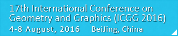 17th International Conference on Geometry and Graphics(ICGG 2016) 4-8 August, 2016 BeiJing, China