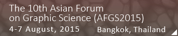 The 10th Asian Forum on Graphic Science (AFGS2015) 4-7 August, 2015 Bangkok, Thailand