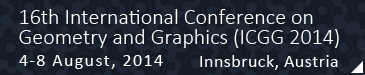16th International Conference on Geometry and Graphics (ICGG 2014) 4-8 August, 2014 Innsbruck, Austria
